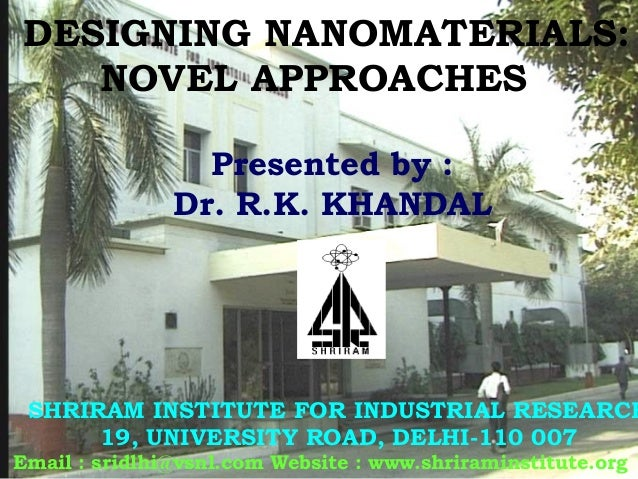 DESIGNING NANOMATERIALS: NOVEL APPROACHES SHRIRAM INSTITUTE FOR INDUSTRIAL RESEARCH 19, UNIVERSITY ROAD, DELHI-110 007 Ema...