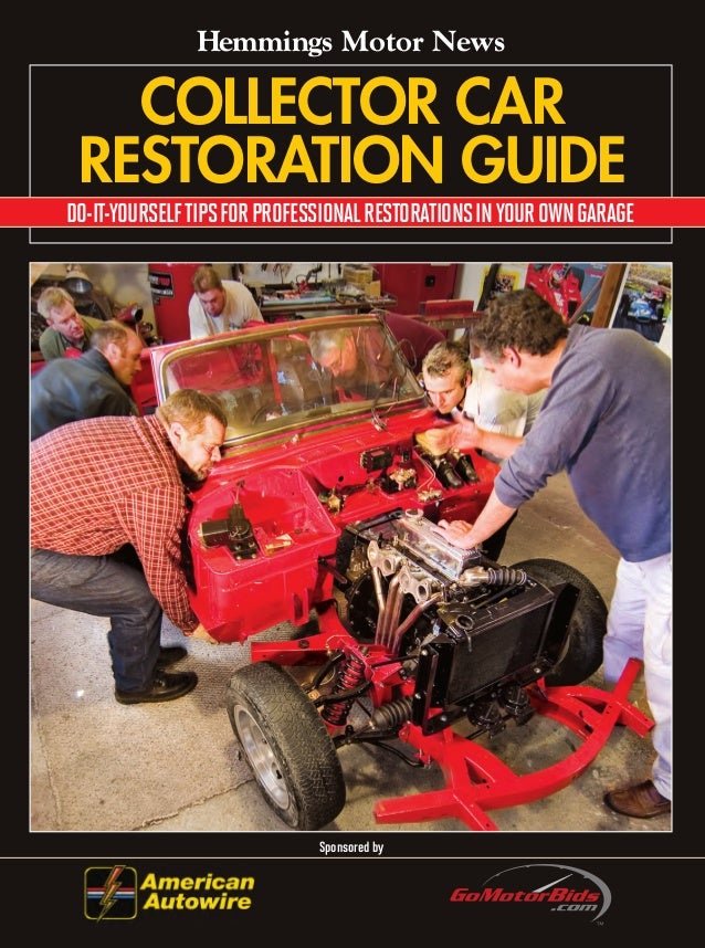 COLLECTOR CAR RESTORATION GUIDE Sponsoredby DO-IT-YOURSELFTIPSFORPROFESSIONALRESTORATIONSINYOUROWNGARAGE Hemmings Motor Ne...