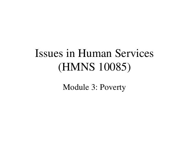 Issues in Human Services (HMNS 10085) Module 3: Poverty