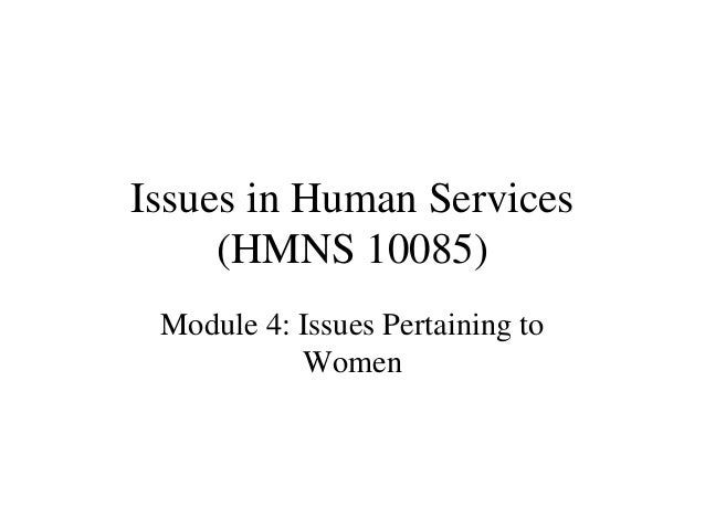 Issues in Human Services (HMNS 10085) Module 4: Issues Pertaining to Women