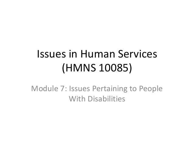 Issues in Human Services (HMNS 10085) Module 7: Issues Pertaining to People With Disabilities