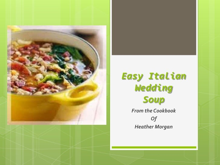 Easy Italian  Wedding    Soup From the Cookbook        Of  Heather Morgan
