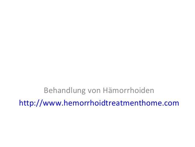 Behandlung von Hämorrhoiden http://www.hemorrhoidtreatmenthome.com