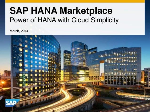 SAP HANA Marketplace Power of HANA with Cloud Simplicity March, 2014
