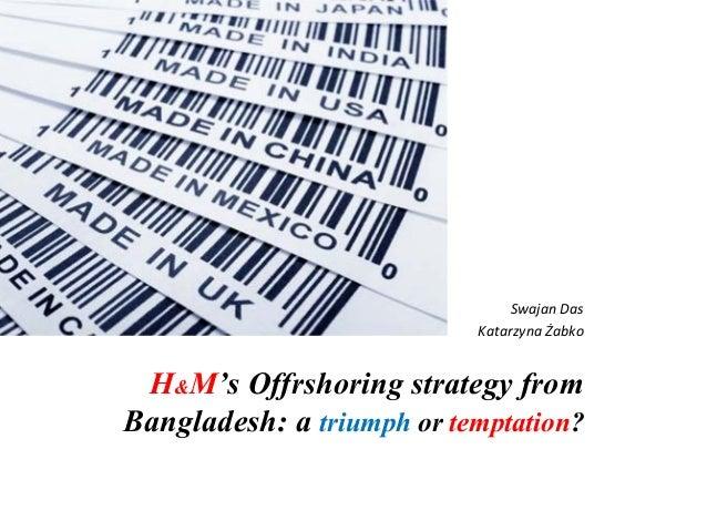 Swajan Das                           Katarzyna Żabko H&M's Offrshoring strategy fromBangladesh: a triumph or temptation?