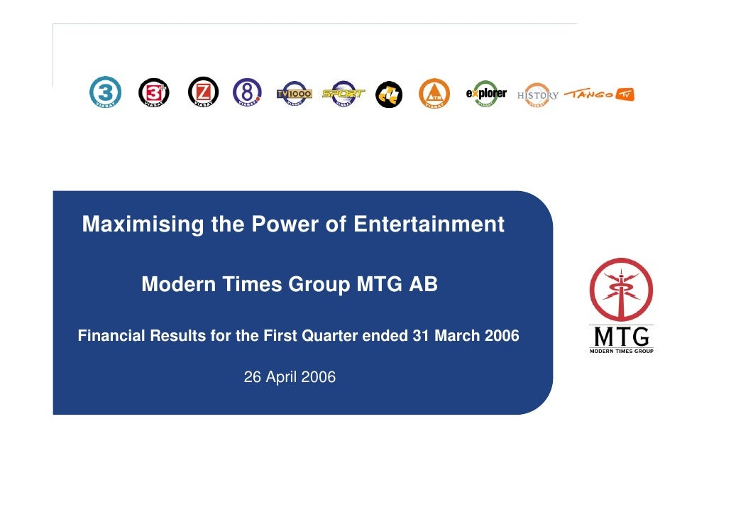 Maximising the Power of Entertainment          Modern Times Group MTG AB  Financial Results for the First Quarter ended 31...