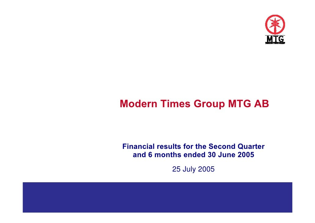 Modern Times Group MTG AB   Financial results for the Second Quarter    and 6 months ended 30 June 2005               25 J...