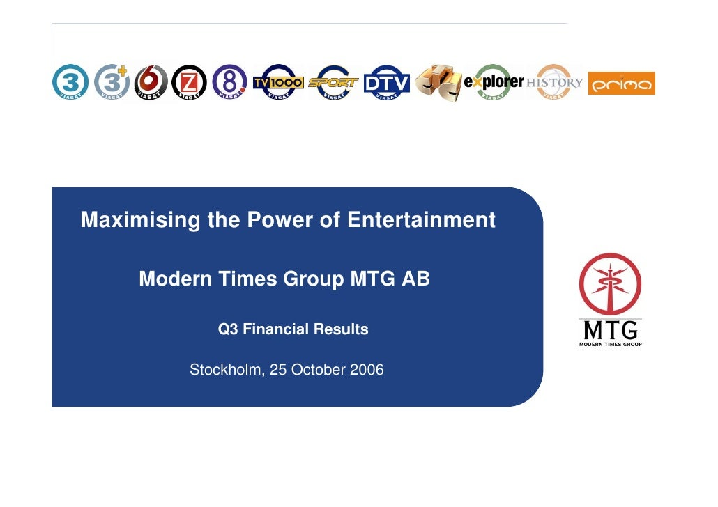 Maximising the Power of Entertainment       Modern Times Group MTG AB              Q3 Financial Results           Stockhol...