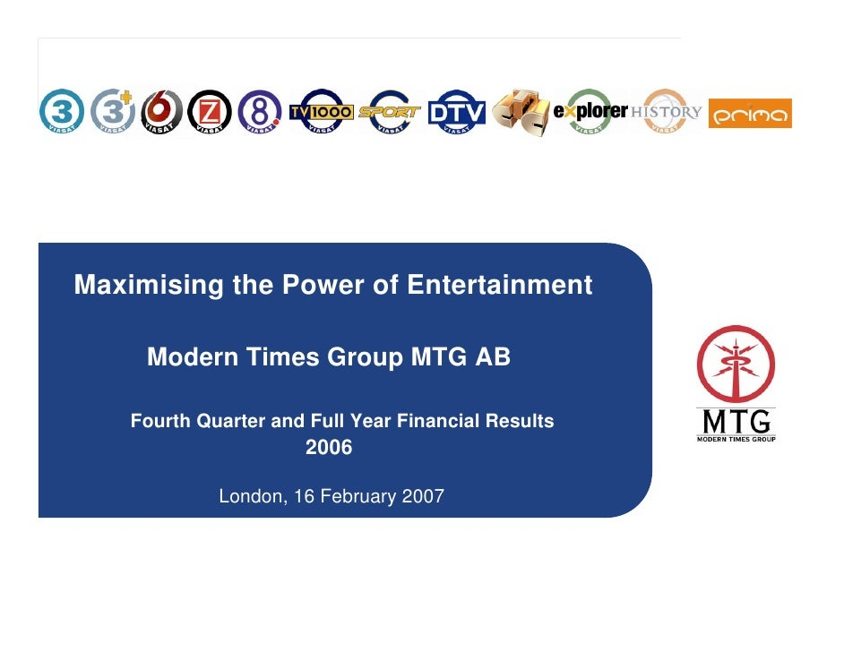 Maximising the Power of Entertainment       Modern Times Group MTG AB      Fourth Quarter and Full Year Financial Results ...