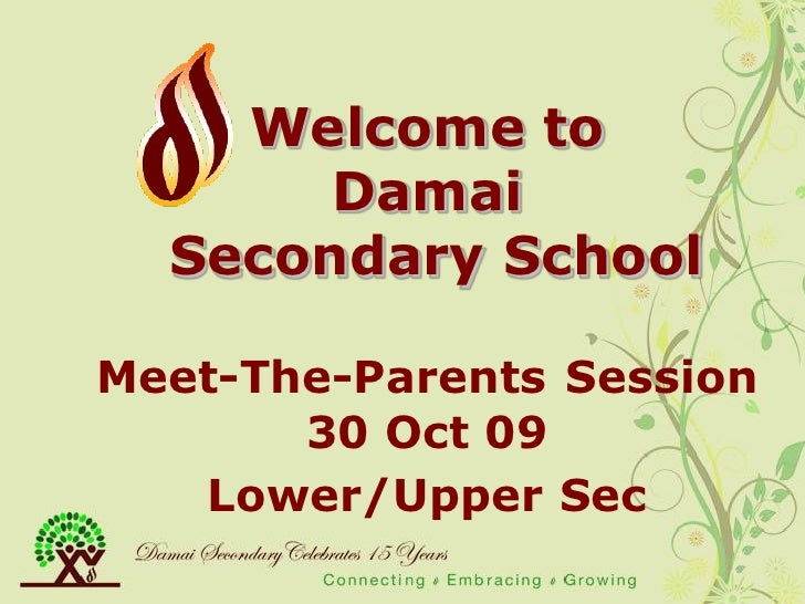 Welcome to        Damai   Secondary School  Meet-The-Parents Session        30 Oct 09    Lower/Upper Sec