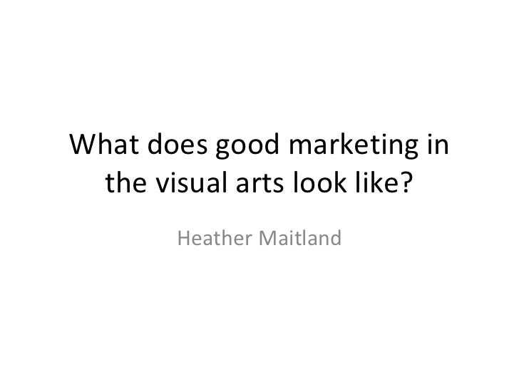 What does good marketing in the visual arts look like? Heather Maitland