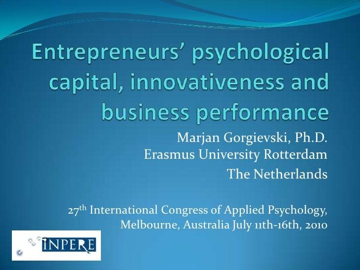 Entrepreneurs' psychological capital, innovativeness and business performance<br />MarjanGorgievski, Ph.D.Erasmus Universi...