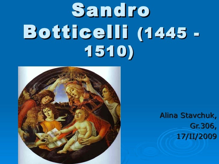 Sandro Botticelli   (1445 - 1510)   Alina Stavchuk, Gr.306, 17/II/2009