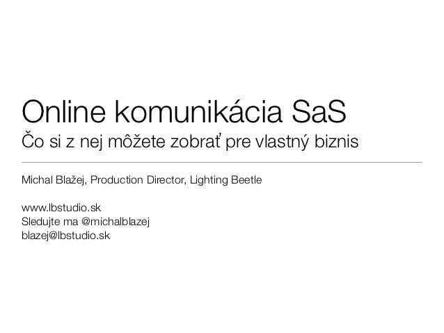 Online komunikácia SaSČČo si z nej môžete zobraťť pre vlastný biznisMichal Blažej, Production Director, Lighting Beetlewww...