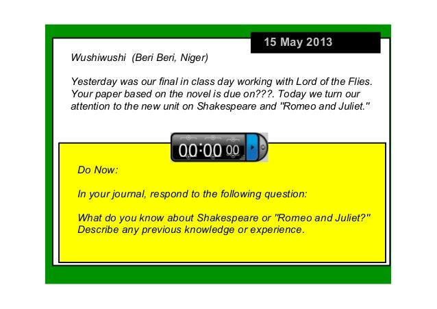 "15 May 2013Do Now:In your journal, respond to the following question:What do you know about Shakespeare or ""Romeo and Juli..."