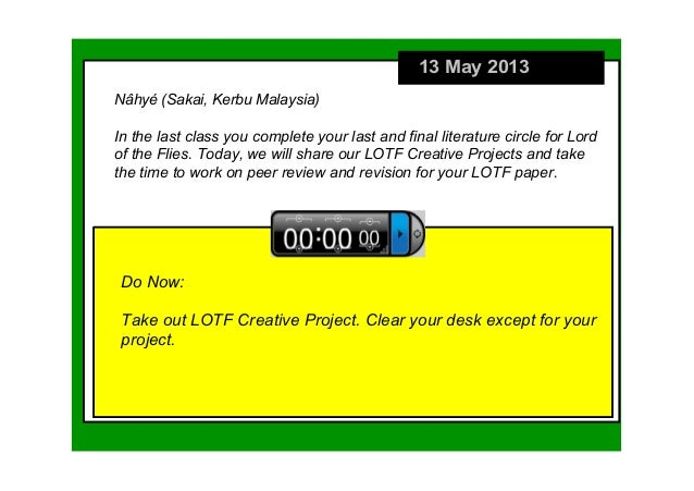 13 May 2013Do Now:Take out LOTF Creative Project. Clear your desk except for your project. Nâhyé (Sakai, Kerbu Malaysia)  ...