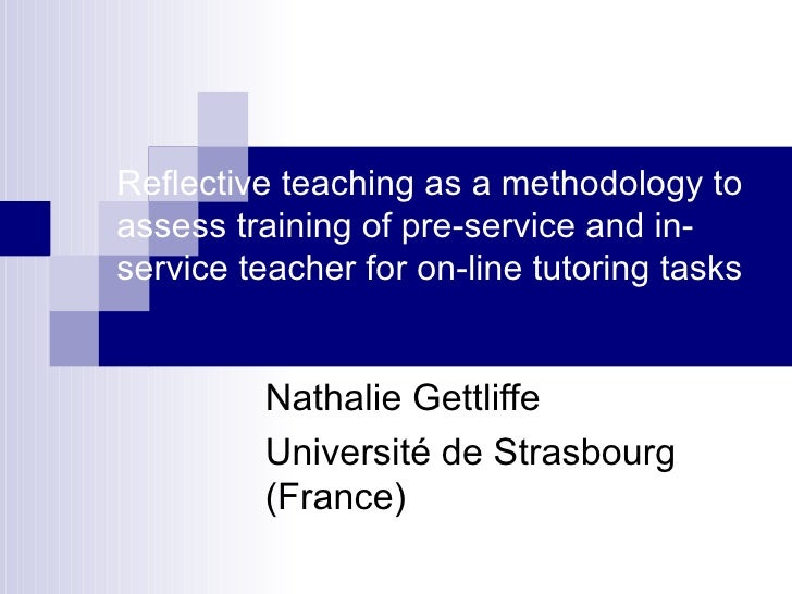 Reflective teaching as a methodology to assess training of pre-service and in-service teacher for on-line tutoring tasks N...