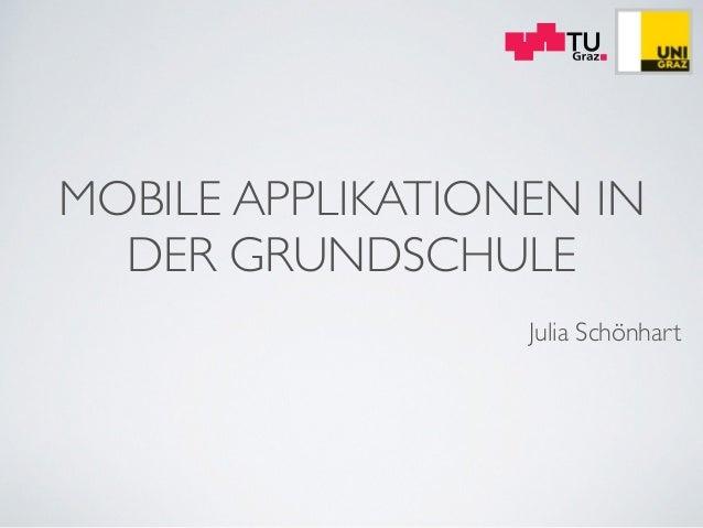 MOBILE APPLIKATIONEN IN DER GRUNDSCHULE ! Julia Schönhart