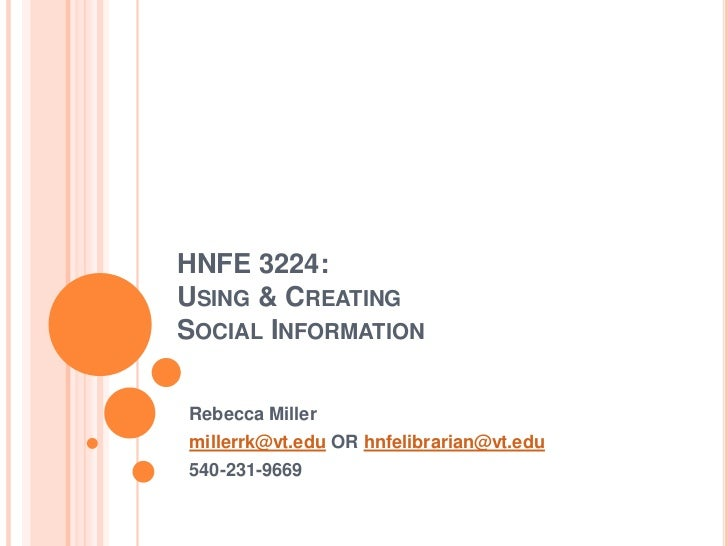 HNFE 3224:USING & CREATINGSOCIAL INFORMATIONRebecca Millermillerrk@vt.edu OR hnfelibrarian@vt.edu540-231-9669