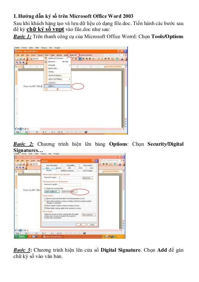 1. Hướng dẫn ký số trên Microsoft Office Word 2003Sau khi khách hàng tạo và lưu dữ liệu có dạng file.doc. Tiến hành các bư...