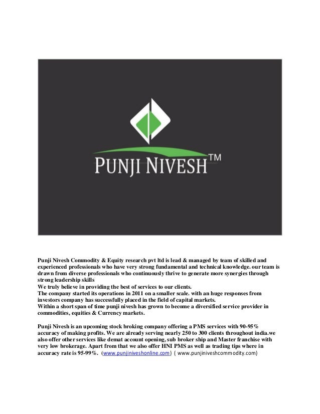 Punji Nivesh Commodity & Equity research pvt ltd is lead & managed by team of skilled and experienced professionals who ha...