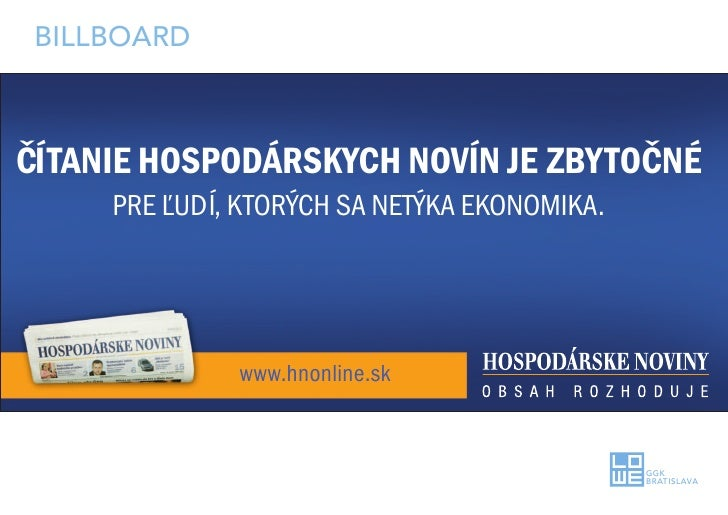 ČÍTANIE HOSPODÁRSKYCH NOVÍN JE ZBYTOČNÉ      PRE ĽUDÍ, KTORÝCH SA NETÝKA EKONOMIKA.                   www.hnonline.sk