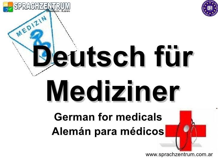 Deutsch für  Mediziner  German for medicals  Alemán para médicos                 www.sprachzentrum.com.ar