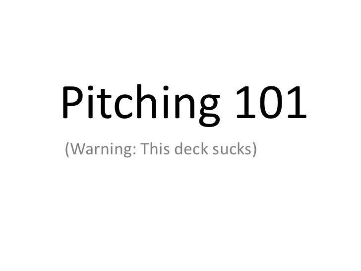 Pitching 101(Warning: This deck sucks)