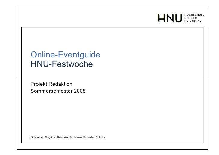 Online-Eventguide HNU-Festwoche  Projekt Redaktion Sommersemester 2008     Eichlseder, Gagrica, Kleimaier, Schlosser, Schu...