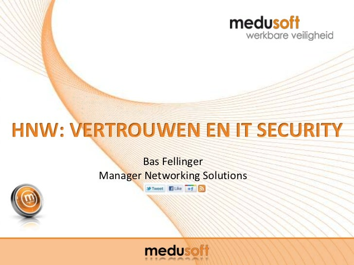 HNW: VERTROUWEN EN IT SECURITY              Bas Fellinger       Manager Networking Solutions
