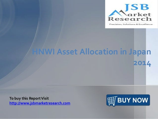 HNWI Asset Allocation in Japan 2014 To buy this ReportVisit http://www.jsbmarketresearch.com