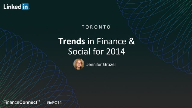Jennifer Grazel Trends	   in	   Finance	   &	    Social	   for	   2014	    T O R O N T O