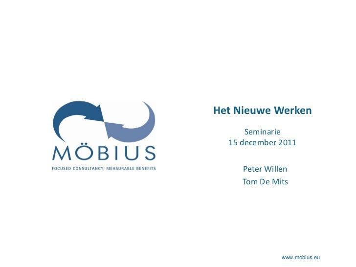 Het Nieuwe Werken      Seminarie  15 december 2011     Peter Willen     Tom De Mits               www.mobius.eu