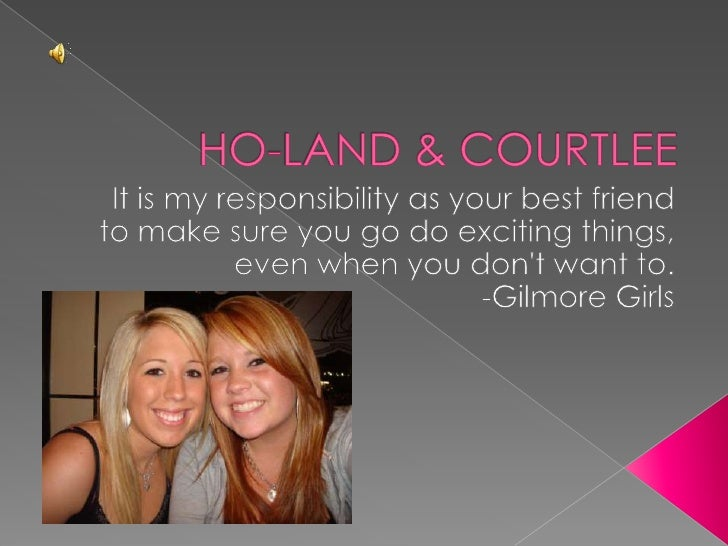 HO-LAND & COURTLEE<br />It is my responsibility as your best friend<br />to make sure you go do exciting things,<br />even...