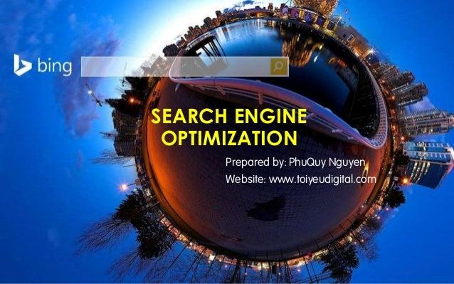 SEARCH ENGINE OPTIMIZATION Prepared by: PhuQuy Nguyen Website: www.toiyeudigital.com