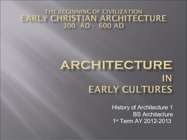 History of Architecture 1         BS Architecture1st Term AY 2012-2013