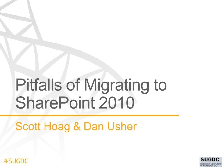 Pitfalls of Migrating to SharePoint 2010 - SharePoint Users Group of DC