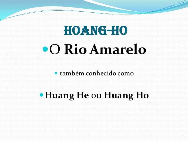 HOANG-HOO Rio Amarelo    também conhecido como Huang He ou Huang Ho