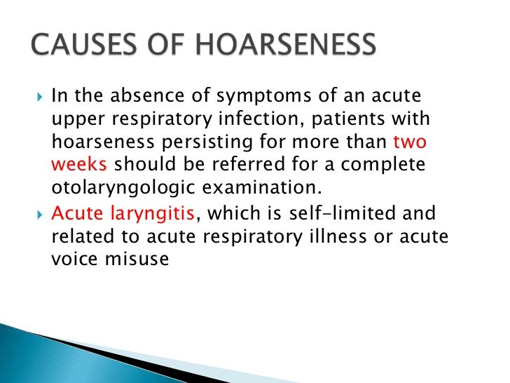    In the absence of symptoms of an acute    upper respiratory infection, patients with    hoarseness persisting for more...