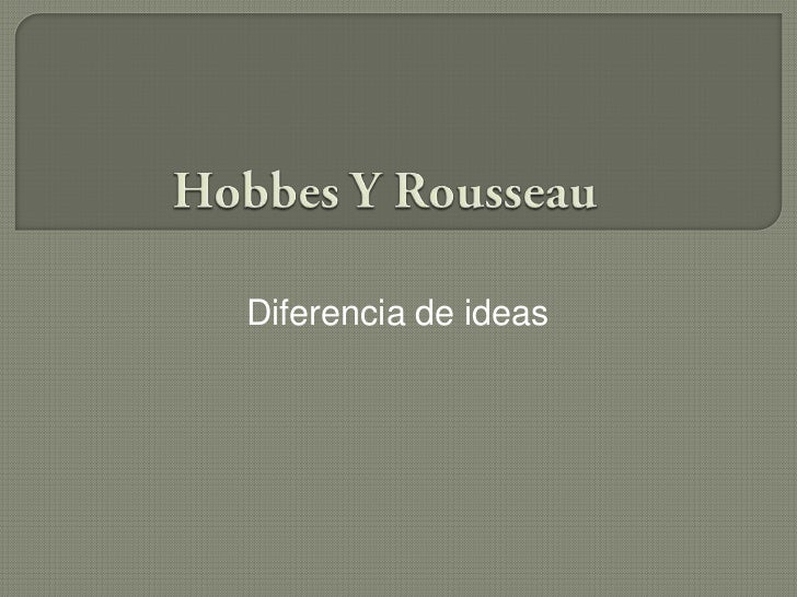 HobbesY Rousseau<br />Diferencia de ideas<br />