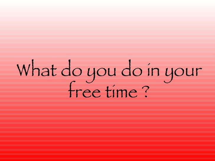 how do you like to spend your free time He likes to spend his free time napping how do you spend your free time how do you spend your time how i spend my time is my business how much time do you spend.