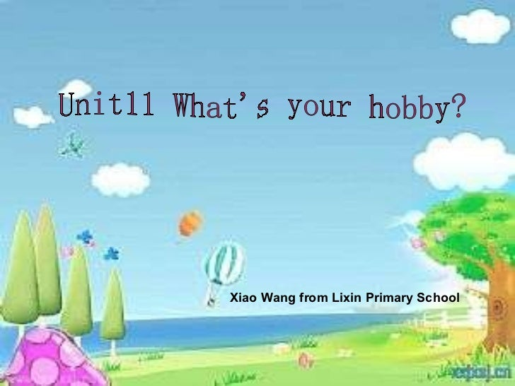 Unit11 What's your hobby? Xiao Wang from Lixin Primary School