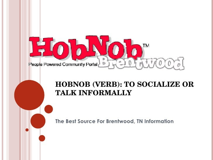 HOBNOB (VERB): TO SOCIALIZE OR TALK INFORMALLY The Best Source For Brentwood, TN Information