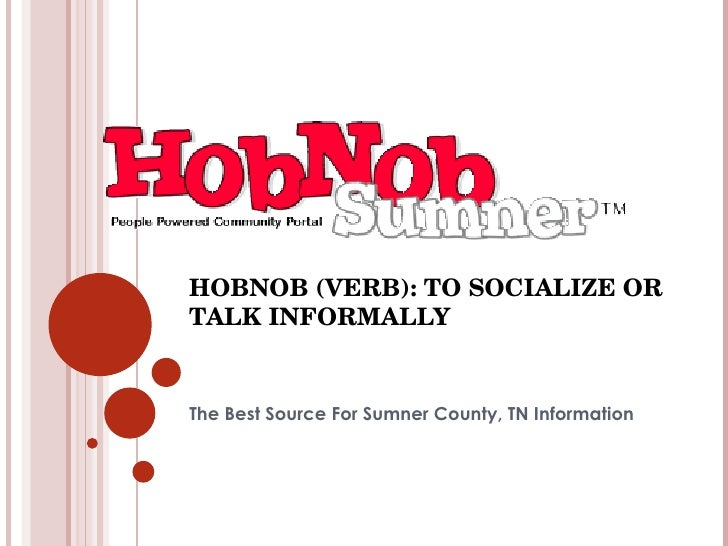 HOBNOB (VERB): TO SOCIALIZE OR TALK INFORMALLY The Best Source For Sumner County, TN Information
