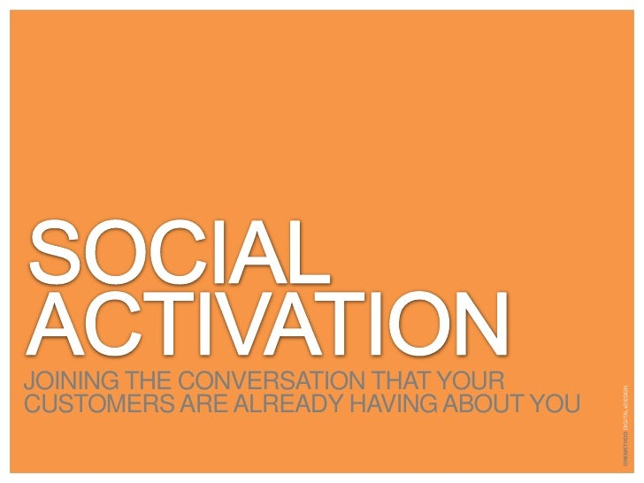 Social activation<br />Joining the conversation that your customers are already having about you<br />