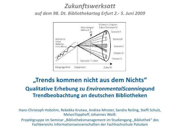 """Zukunftswerksatt          auf dem 98. Dt. Bibliothekartag Erfurt 2.- 5. Juni 2009             """"Trends kommen nicht aus dem..."""