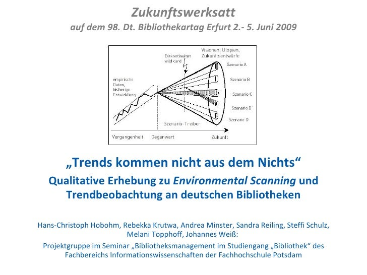 """Zukunftswerksatt auf dem 98. Dt. Bibliothekartag Erfurt 2.- 5. Juni 2009 """" Trends kommen nicht aus dem Nichts"""" Qualitative..."""