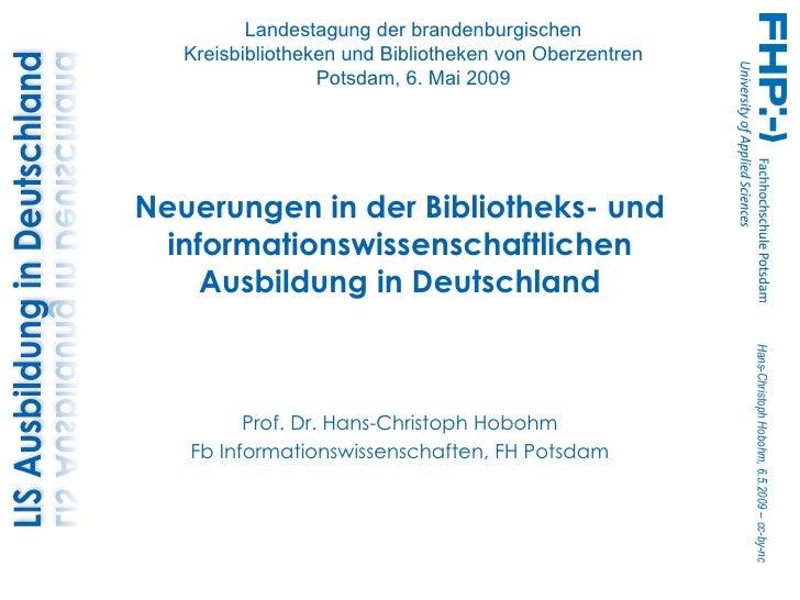 Neuerungen in der Bibliotheks- und informationswissenschaftlichen Ausbildung in Deutschland Prof. Dr. Hans-Christoph Hoboh...