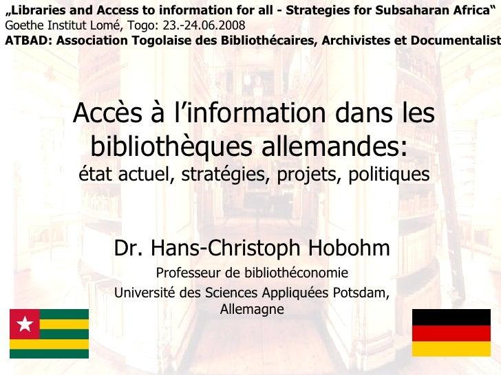 Accès à l'information dans les bibliothèques allemandes:  état actuel, stratégies, projets, politiques Dr. Hans-Christoph ...