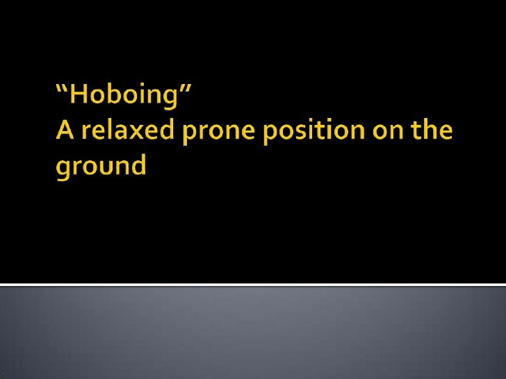 """Hoboing""A relaxed prone position on the ground<br />"